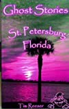 Ghost Stories of St. Petersburg, FL, Tim Reeser, 0972926526