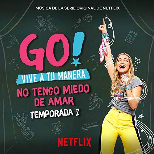 Go! Vive A Tu Manera. No Tengo Miedo De Amar (Soundtrack from the Netflix Original Series) (Tu Lo)