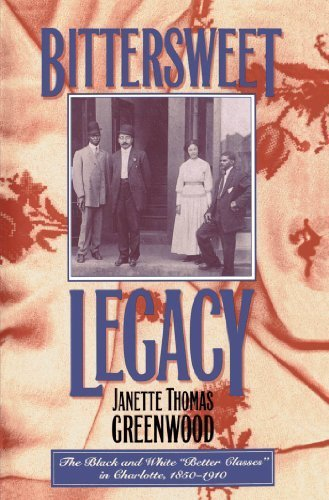 Bittersweet Legacy: The Black and White Better Classes in Charlotte, 1850-1910 by Janette Thomas Greenwood - Greenwood In Mall
