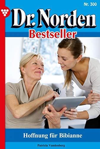 Dr. Norden Bestseller 300 – Arztroman: Neue Hoffnung für Bibianne (German Edition)