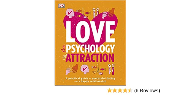 Love: The Psychology of Attraction: A Practical Guide to Successful Dating  and a Happy Relationship
