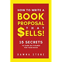 How To Write A Book Proposal That Sells: 15 Secrets To Earn Six Figures For Your Book
