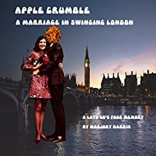 Apple Crumble: A Marriage in Swinging London: A Late 60s Food Memory, Book 3 Audiobook by Marjory Harris Narrated by Serena Bottiani-Henderson