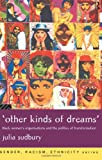 'Other Kinds of Dreams' : Black Women's Organizations and the Politics of Transformation, Sudbury, Julia, 0415167329