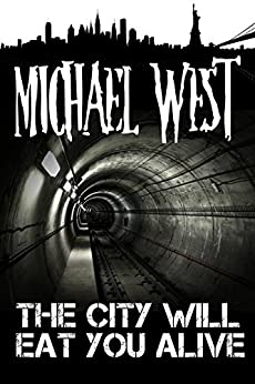 The City Will Eat You Alive by [West, Michael ]