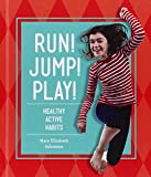 Run! Jump! Play!: Healthy Active Habits (Healthy Habits)