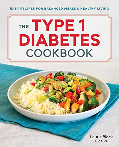 The Type 1 Diabetes Cookbook: Easy Recipes for Balanced Meals and Healthy Living by Laurie Block MS  RDN  CDE