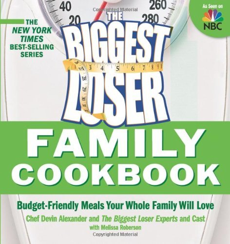Biggest Loser Family Cookbook: Budget-Friendly Meals Your Whole Family Will Love ()