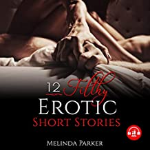 12 Filthy Erotic Short Stories: Explicitly Raunchy Forbidden Stories for Every Holiday, with BDSM, Wife Swapping, Gangbangs, Lesbian Fantasies and Taboo Family Tales