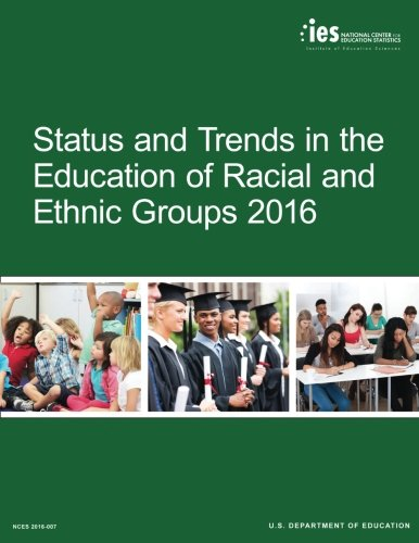 Status and Trends in the Education of Racial and Ethnic Groups 2016