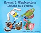 img - for Howard B. Wigglebottom Listens to a Friend: A Fable About Loss and Healing book / textbook / text book