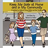 Keep Me Safe at Home and in My Community, Rebecca Adler, 1438905858