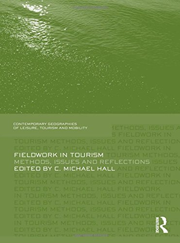 Fieldwork in Tourism: Methods, Issues and Reflections (Contemporary Geographies of Leisure, Tourism and Mobility)