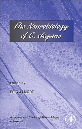 The Neurobiology of C. elegans (Volume 69) (International Review of Neurobiology (Volume 69))