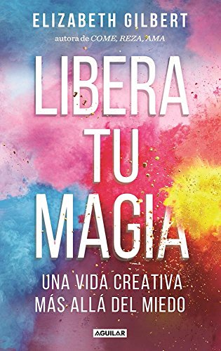 Libera tu magia / Big Magic (Spanish Edition)