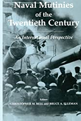 Naval Mutinies of the Twentieth Century: An International Perspective (Cass Series: Naval Policy and History)