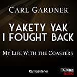 Yakety Yak I Fought Back: My Life with The Coasters | Carl Gardner