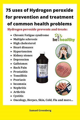 75 uses of Hydrogen peroxide for prevention and treatment of common health  problems: Miracle use of hydrogen peroxide for prevention and treating of