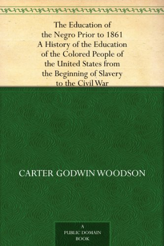 The Education of the Negro Prior to 1861 A History of the Education of the Colored People of the United States from the Beginning of Slavery to the Civil - Education Free Ebooks