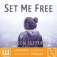 Set Me Free: A Hachette Audiobook powered by Wattpad Production Audiobook by London Setterby Narrated by Jennywren Walker