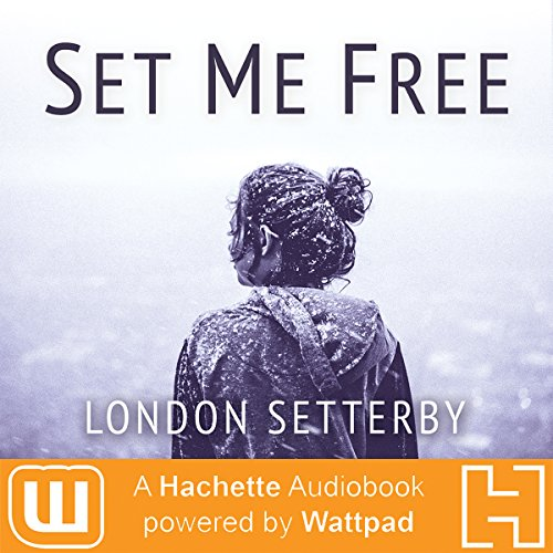 Set Me Free: A Hachette Audiobook powered by Wattpad Production by Hachette Audio