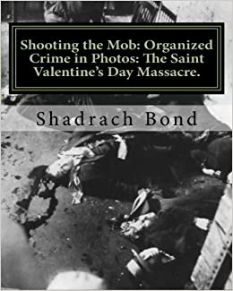 Shooting The Mob Organized Crime In Photos The Saint Valentine S