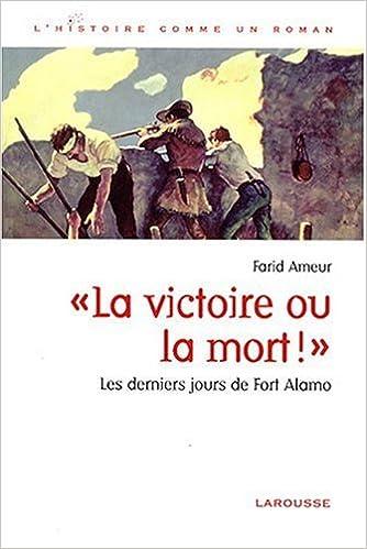 Livre gratuits en ligne Les derniers jours de Fort Alamo - la Victoire Ou la Mort epub pdf