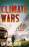 CLIMATE WARS: THE FIGHT FOR SURVIVAL AS THE WORLD OVERHEATS BY DYER, GWYNNE (AUTHOR)PAPERBACK