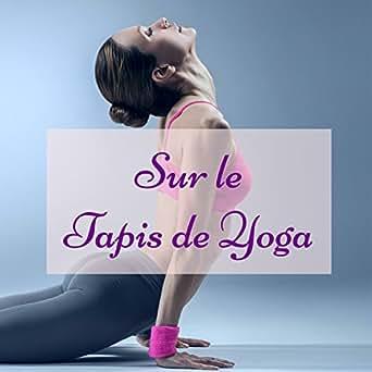Sur le Tapis de Yoga - Musique zen et chamans pour cours de ...