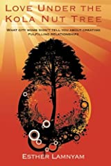 Love Under the Kola Nut Tree: What city moms didn't tell you about creating fulfilling relationships. Paperback