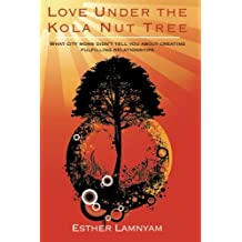 Love Under the Kola Nut Tree: What city moms didn't tell you about creating fulfilling relationships.