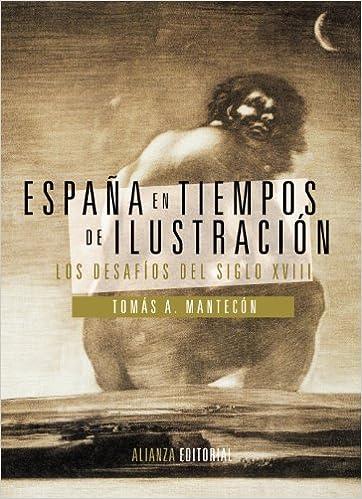 España en tiempos de Ilustración: Los desafíos del siglo XVIII El Libro Universitario - Manuales: Amazon.es: Mantecón, Tomás A.: Libros