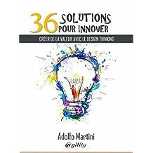 36 solutions pour innover: Créer de la valeur avec le Design Thinking (French Edition)