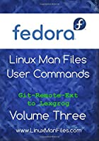 Fedora Linux Man Files: User Commands, Volume 3 Front Cover