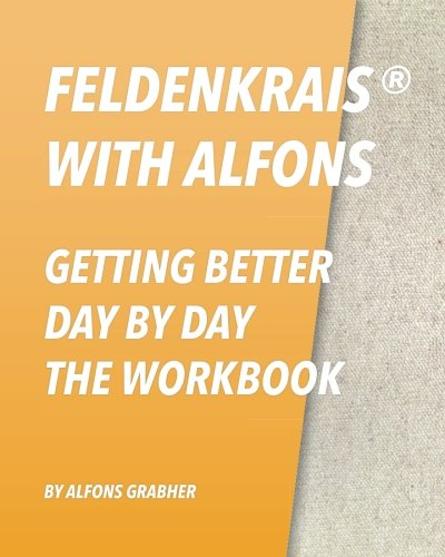 Feldenkrais With Alfons - Getting Better Day By Day - The Workbook