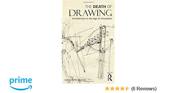 Amazon The Death Of Drawing Architecture In Age Simulation 9780415834964 David Ross Scheer Books