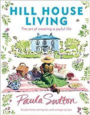 Hill House Living: The Art of Creating a Joyful Life