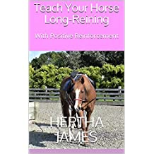 Teach Your Horse Long-Reining: With Positive Reinforcement (Life Skills for Horses Book 8)