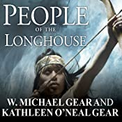 People of the Longhouse: North America's Forgotten Past | W. Michael Gear, Kathleen O'Neal Gear