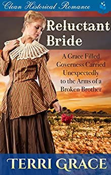 Reluctant Bride: A Grace Filled Governess Carried Unexpectedly to the Arms of a Broken Brother by [Grace, Terri, Read, Pure]