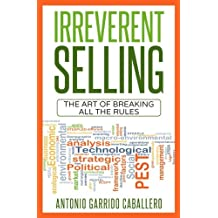 Irreverent Selling: The art of breaking all the rules