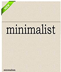 minimalism: minimalist: minimalist lifestyle, minimalist living, declutter, downsize, simplify your life (English Edition)