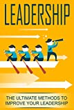 img - for Leadership: The Ultimate Methods to Improve Your Leadership (Communication, Leadership Development, Leadership Methods, Leadership Skills, Social Skills, Conversation Tactics, Business) book / textbook / text book