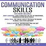 Communication Skills: 3 Manuscripts: Body Language, Small Talk, Public Speaking | Ian Berry