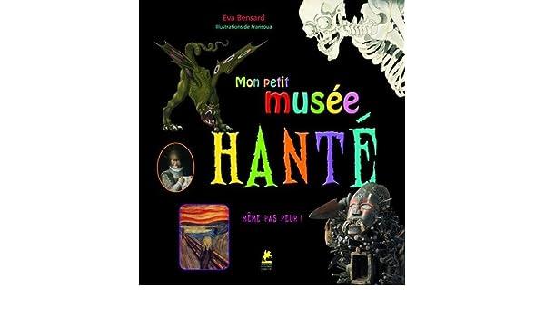 Mon petit musee hante: Fransoua Eva Bensard: 9782809913156: Amazon.com: Books