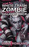 download ebook how the white trash zombie got her groove back by diana rowland (2014-07-01) pdf epub