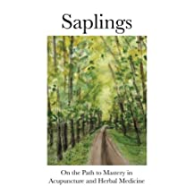 Saplings - On the Path to Mastery in Acupuncture and Herbal Medicine