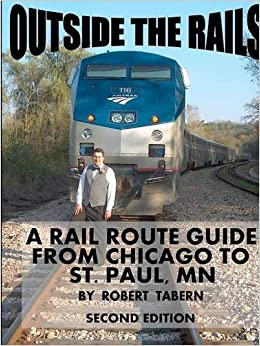 Outside the Rails: A Rail Route Guide from Chicago to St. Paul, Mn (Second Edition) by Robert Tabern (2012-04-24)