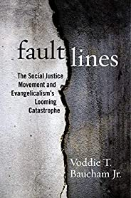 Fault Lines: The Social Justice Movement and Evangelicalism's Looming Catastr