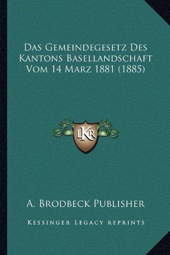 Read Online Das Gemeindegesetz Des Kantons Basellandschaft Vom 14 Marz 1881 (1885) (German Edition) ebook